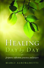 SALE Healing Day by Day: Scripture, Reflections, Practices and Prayers
