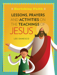 Enriching Faith: Lessons, Prayers and Activities on the Teachings of Jesus