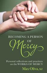 Becoming a Person of Mercy: Personal Reflections & Practices on the Works of Mercy