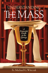 Understanding the Mass — A Prayerful Guide to the Liturgy