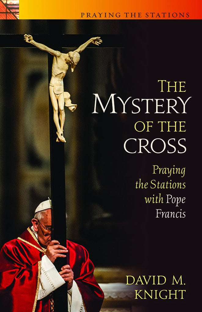 Mystery of the Cross: Praying the Saints with Pope Francis