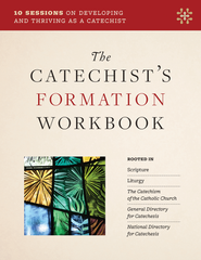 The Catechist's Formation Workbook - 10 Sessions on Developing and Thriving as a Catechist