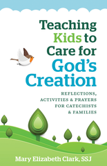 Teaching Kids to Care for God's Creation -   – Reflections, Activities and Prayers for Catechists and Families