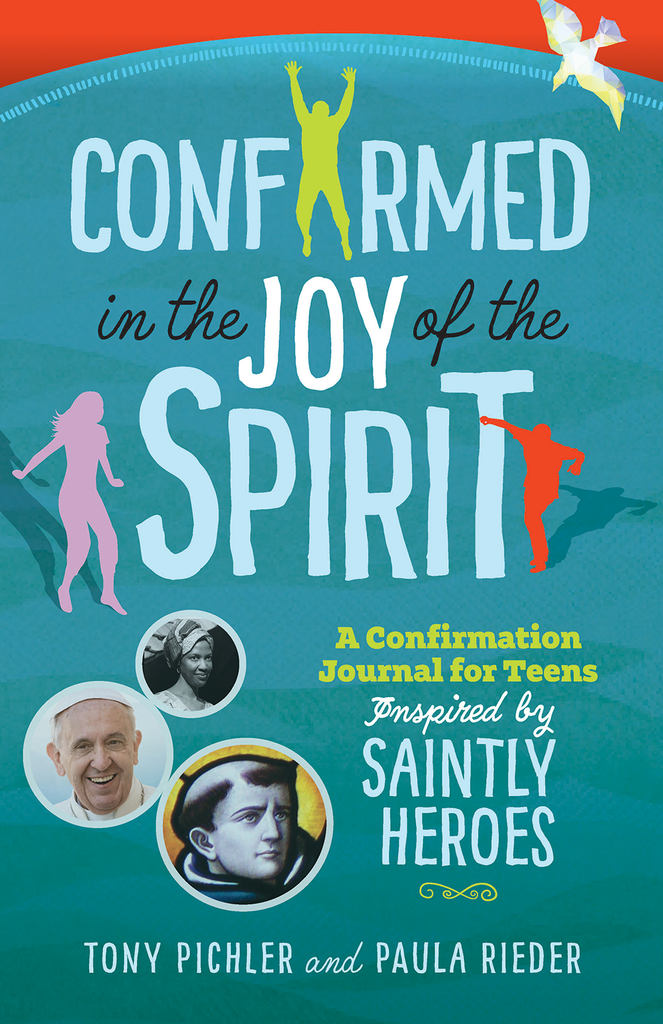 Confirmed in the Joy of the Spirit – A Confirmation Journal for Teens Inspired by Saintly Heroes
