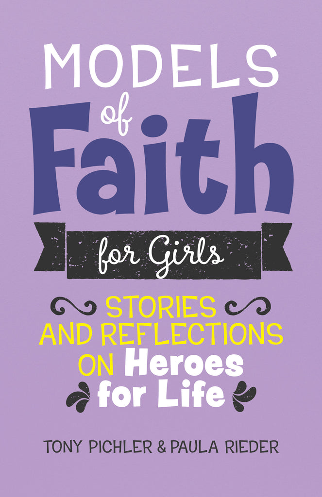 Models of Faith for Girls- Stories and Reflections on Heroes for Life
