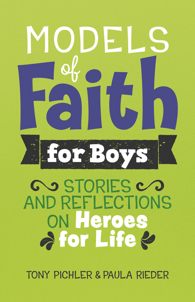 Models of Faith for Boys- Stories and Reflections on Heroes for Life