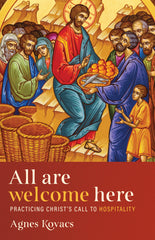 All Are Welcome Here - Practicing Christ's Call to Hospitality