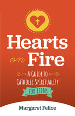 Hearts on Fire: A Catholic Guide to Teen Spirituality