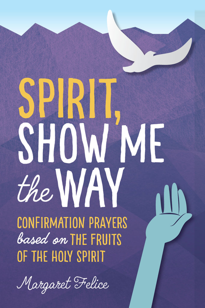 Spirit, Show Me the Way Confirmation Prayers based on the Fruits of the Holy Spirit