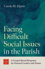 Facing Difficult Social Issues in the Parish: A Gospel-Based Response for Pastoral Leaders and Teams