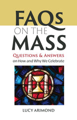FAQs on the Mass: Questions and Answers on How and Why We Celebrate