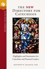 Refresh Your Faith: The NEW Directory for Catechesis, Highlights and Summaries for Catechists and Pastoral Leaders