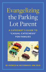 "Evangelizing the Parking Lot Parent: A Catechist's Guide to ""Casual-Catechesis"" for Families"