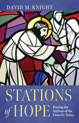 Stations of Hope: Praying the Stations of the Cross for Today