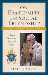 On Fraternity and Social Friendship: Group Reading Guide to Pope Francis' Fratelli Tutti
