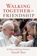 Walking Together in Friendship: 30 Days with Pope Francis on Fratelli Tutti