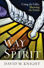 The Way of the Spirit: Using the Gifts, Showing the Fruits