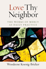 Love Thy Neighbor: The Works of Mercy as Daily Practice