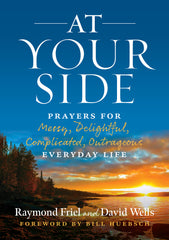 At Your Side: Prayers for Messy, Delightful, Complicated, Outrageous, Everyday Life