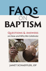 FAQs on Baptism: Questions and Answers on How and Why We Celebrate
