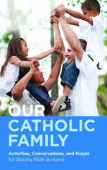 Our Catholic Family — Activities, Conversations and Prayer for Sharing Faith at Home