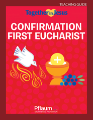 Confirmation First Eucharist — Teaching Guide — Together in Jesus