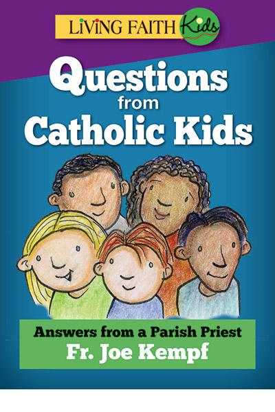 Living Faith Kids: Questions From Catholic Kids
