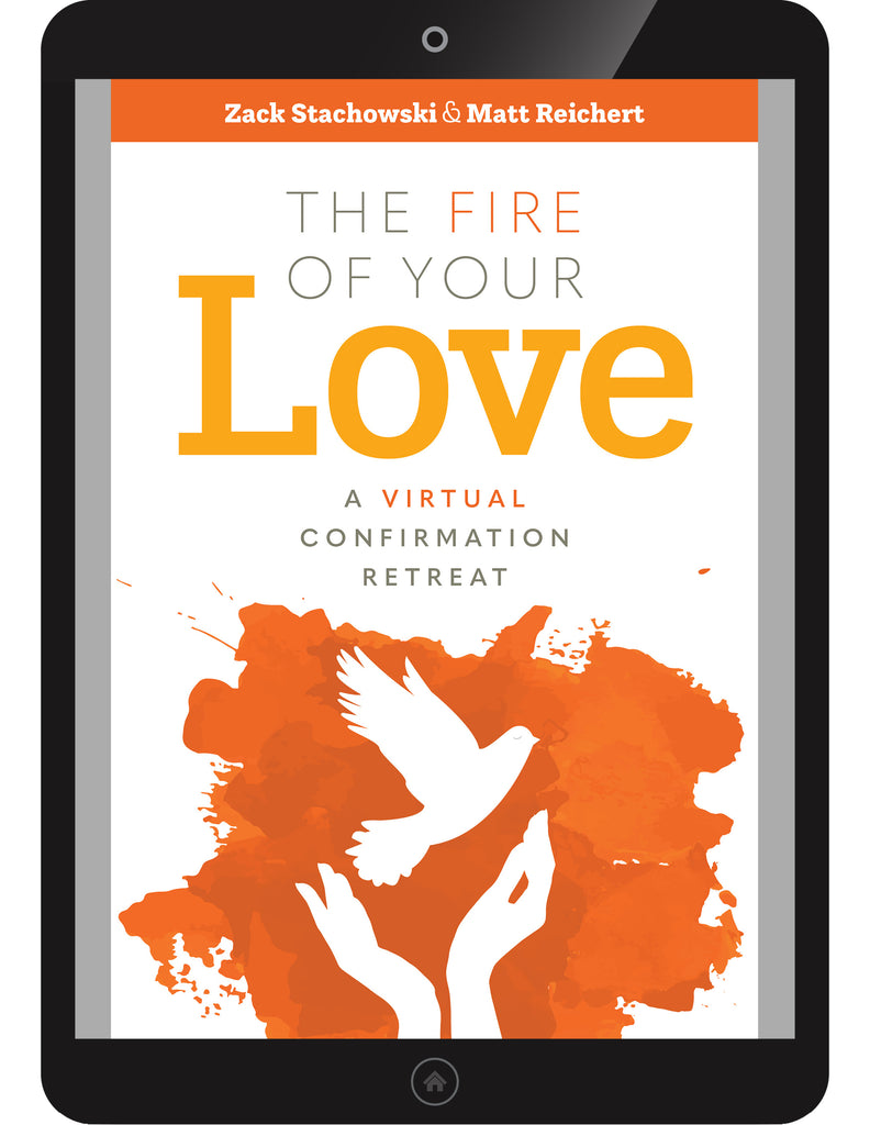 The Fire of Your Love: A Virtual Confirmation Retreat INDIVIDUAL USE VERSION