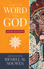 And The Word Was God - Inspiration from Henri J. M. Nouwen