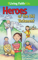 Living Faith Kids: Heroes of The Old Testament