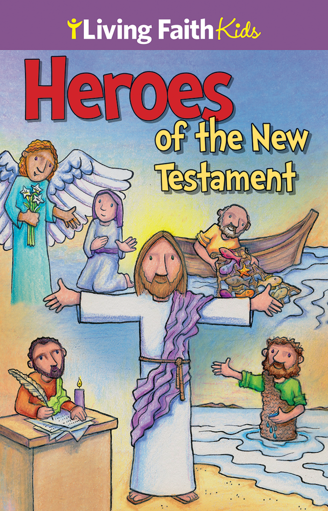 Living Faith Kids: Heroes of The New Testament