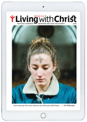 February 2021 Living with Christ Digital Edition