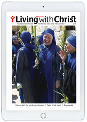 March 2021 Living with Christ Digital Edition