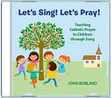 Let's Sing! Let's Pray! CD — Teaching Catholic Prayer to Children Through Song