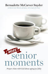 More Senior Moments - Prayer-chats with God about aging Joy-fully
