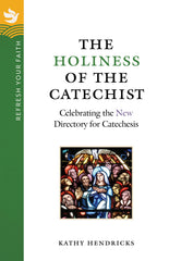 Refresh Your Faith: The Holiness of the Catechist: Celebrating the New Directory for Catechesis