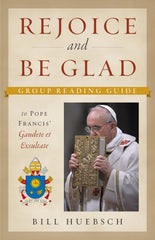 Rejoice and Be Glad - A Group Reading Guide to Pope Francis' Gaudete et Exsultate