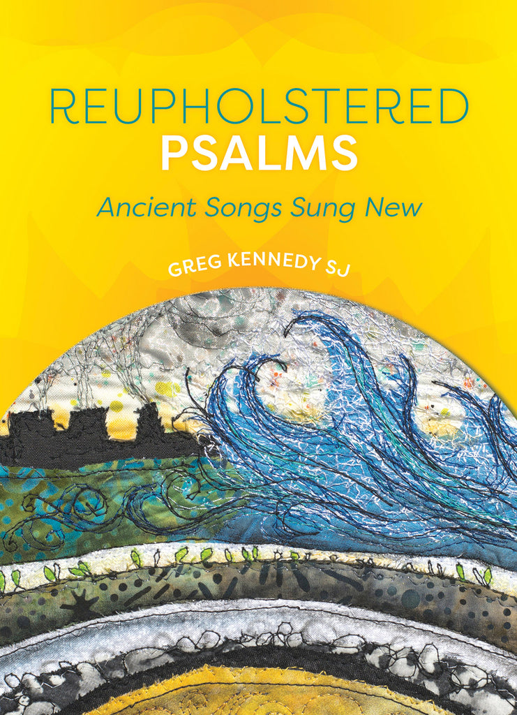 Reupholstered Psalms: Ancient Songs Sung Anew