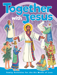 Together With Jesus: Family Activities for the Six Weeks of Lent