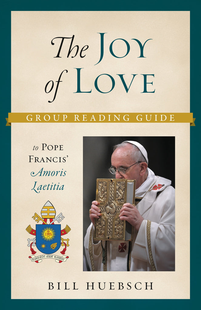 The Joy of Love - A Group Reading Guide to Pope Francis' Amoris Laetitia