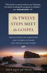 The Twelve Steps Meet the Gospel - Reflections on Scripture and Stories of Hope for Those in Recovery