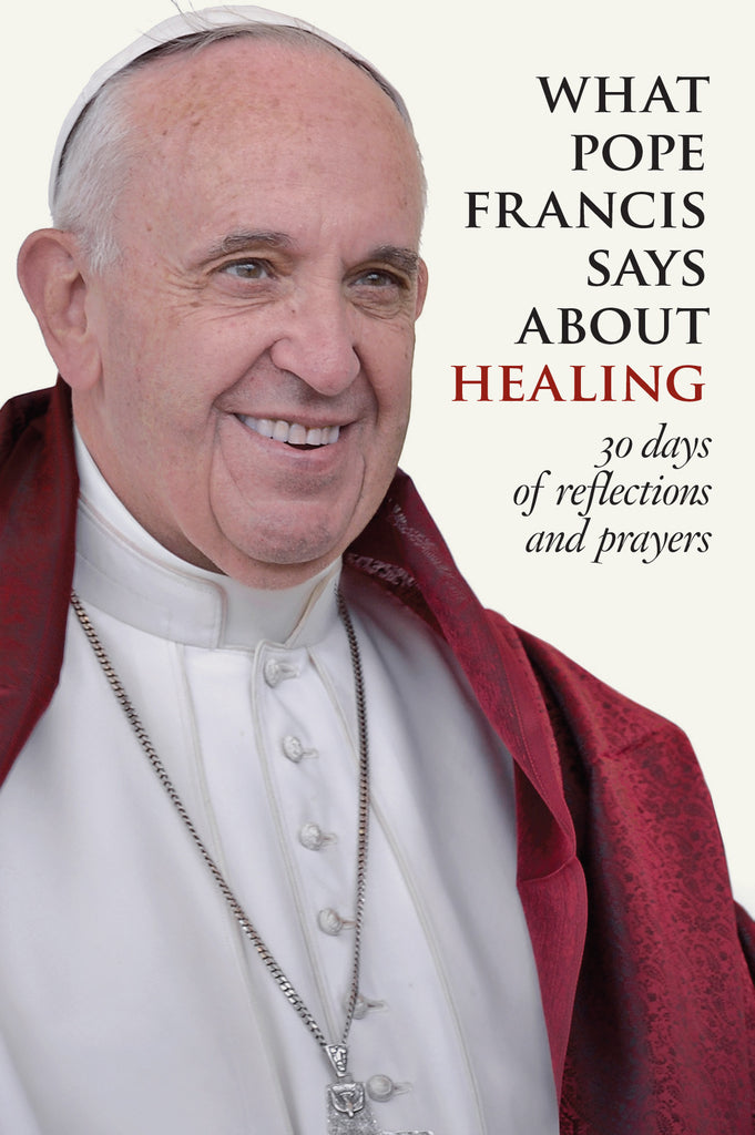 SALE What Pope Francis Says About Healing