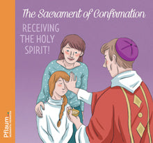 The Sacrament of Confirmation: Receiving the Holy Spirit!