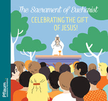 The Sacrament of Eucharist: Celebrating the Gift of Jesus!