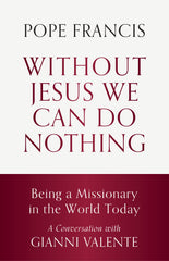 Without Jesus We Can Do Nothing: Being a Missionary in the World Today