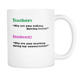 Funny gift mug for teachers - Why are you talking during lesson? Teacher gift