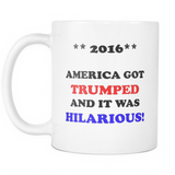 2016 Funny Donald Trump Coffee Mug - America got Trumped and it was Hilarious!