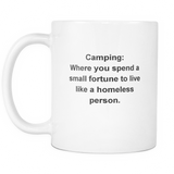 Novelty Mug - Camping: Where you spend a small fortune to live like a homeless person.