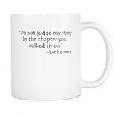Sarcastic Coffee Mug Gift - do not judge my story by the chapter you walked in on 11 oz white mug