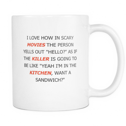 Funny Novelty I Love How In Scary Movies... 11oz Coffee Mug, Perfect Christmas, Anniversary, Birthday, Cool Office Present Idea